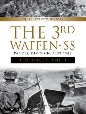 """The 3rd Waffen-SS Panzer Division """"Totenkopf,"""" 1939-1943 by Massimiliano Afiero"""