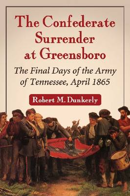 The Confederate Surrender at Greensboro by Robert M. Dunkerly
