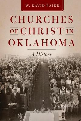 Churches of Christ in Oklahoma: A History by W. David Baird