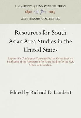Resources for South Asian Area Studies in the United States by Richard D Lambert