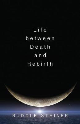 Life Between Death and Rebirth by Rudolf Steiner