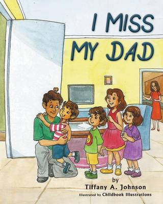 I Miss My Dad by Tiffany a Johnson