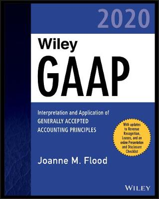 Wiley GAAP 2020: Interpretation and Application of Generally Accepted Accounting Principles by Joanne M. Flood