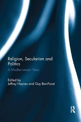 Religion, Secularism and Politics: A Mediterranean View by Jeffrey Haynes