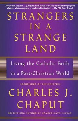 Strangers in a Strange Land: Living the Catholic Faith in a Post-Christian World by Charles J. Chaput