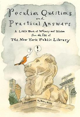 Peculiar Questions and Practical Answers: A Little Book of Whimsy and Wisdom from the Files of the New York Public Library by New York Public Library