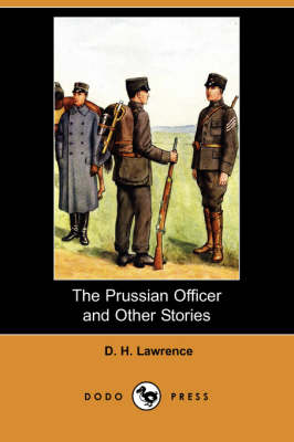 The Prussian Officer and Other Stories (Dodo Press) by D H Lawrence