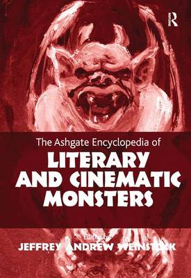 The Ashgate Encyclopedia of Literary and Cinematic Monsters by Jeffrey Andrew Weinstock
