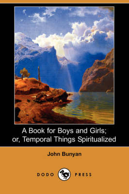 Book for Boys and Girls; Or, Temporal Things Spiritualized (Dodo Press) book