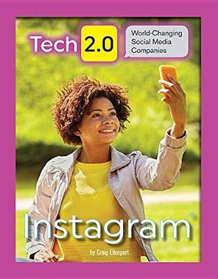 Tech 2.0 World-Changing Social Media Companies: Instagram by Craig Ellenport
