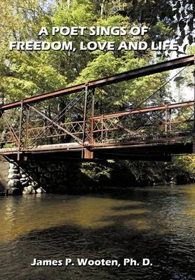 A Poet Sings of Freedom, Love and Life. by James Wooten
