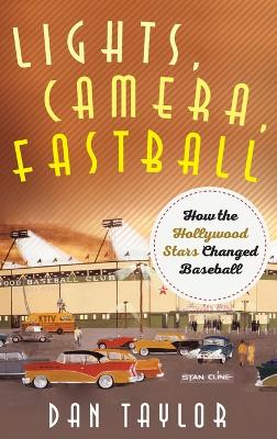 Lights, Camera, Fastball: How the Hollywood Stars Changed Baseball book