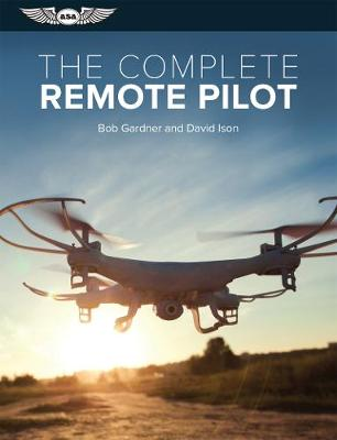 The Complete Remote Pilot by Bob Gardner