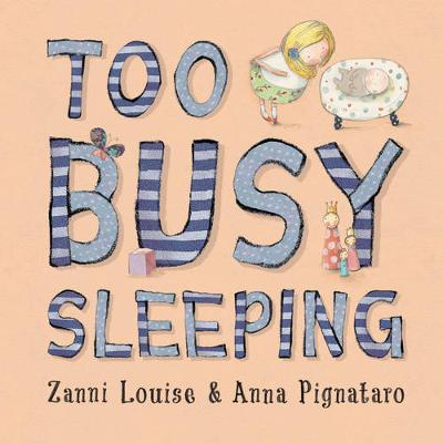 Too Busy Sleeping by Zanni Louise