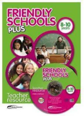 Friendly Schools Plus: Teacher Resource 8-10 Years: HB Code FSP7625 by Donna Cross