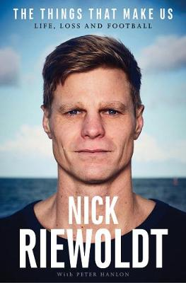 The Things That Make Us by Nick Riewoldt