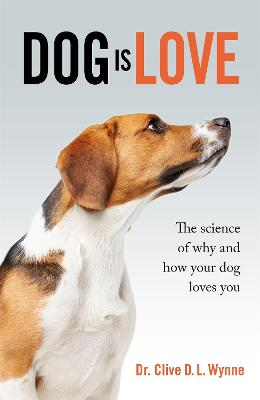 Dog is Love: Why and How Your Dog Loves You by Clive Wynne