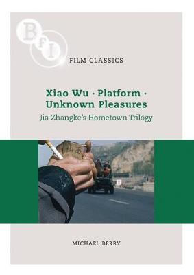 Jia Zhangke's 'Hometown Trilogy': Xiao Wu, Platform, Unknown Pleasures by Michael Berry