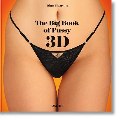The Big Book of Pussy 3D by Dian Hanson