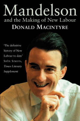 Mandelson: And the Making of New Labour by Donald Macintyre