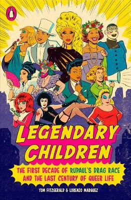Legendary Children: The First Decade of RuPaul's Drag Race and the First Century of Queer Life book