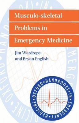 Musculo-skeletal Problems in Emergency Medicine by Jim Wardrope