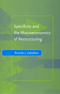 Specificity and the Macroeconomics of Restructuring by Ricardo J Caballero