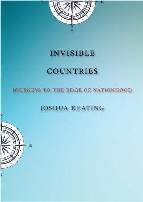Invisible Countries by Joshua Keating