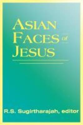 Asian Faces of Jesus by R. S. Sugirtharajah