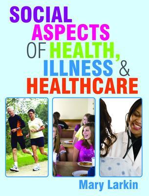 Social Aspects of Health, Illness and Healthcare by Mary Larkin