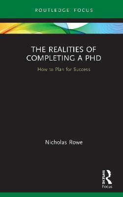 The Realities of Completing a PhD: How to Plan for Success by Nicholas Rowe