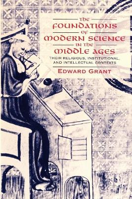 Foundations of Modern Science in the Middle Ages by Edward Grant