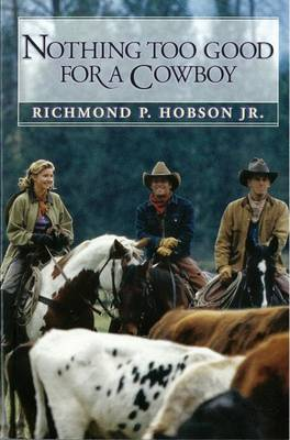 Nothing Too Good for a Cowboy by Richmond P. Jr. Hobson