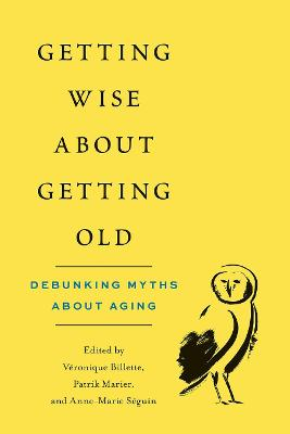 Getting Wise about Getting Old: Debunking Myths about Aging by Veronique Billette