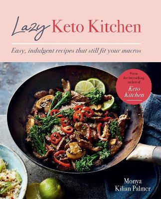 Lazy Keto Kitchen: Easy, Indulgent Recipes That Still Fit Your Macros book