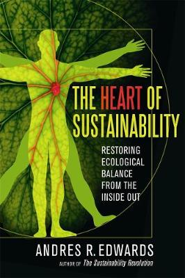 The Heart of Sustainability by Andres R. Edwards