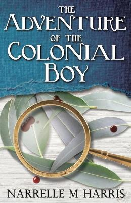 The Adventure of the Colonial Boy by Narrelle M Harris