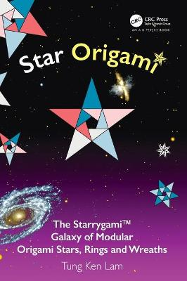 Star Origami: The Starrygami (TM) Galaxy of Modular Origami Stars, Rings and Wreaths by Tung Ken Lam
