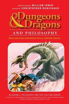 Dungeons & Dragons and Philosophy by Christopher Robichaud