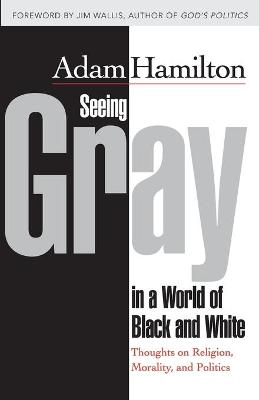 Seeing Gray in a World of Black and White by Adam Hamilton