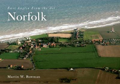 East Anglia from the Air Norfolk by Martin W. Bowman