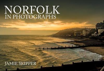 Norfolk in Photographs by Jamie Skipper