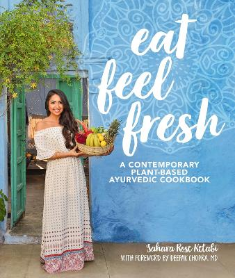 Eat Feel Fresh: A Contemporary, Plant-Based Ayurvedic Cookbook book