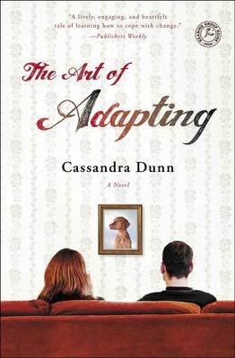 The Art of Adapting: A Novel by Cassandra Dunn