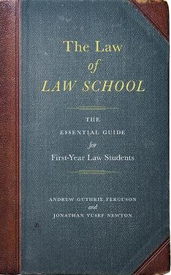The Law of Law School: The Essential Guide for First-Year Law Students by Andrew Guthrie Ferguson