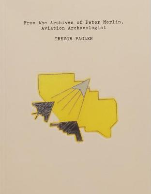Trevor Paglen: From the Archives of Peter Merlin, Aviation Archaelogist by Trevor Paglen