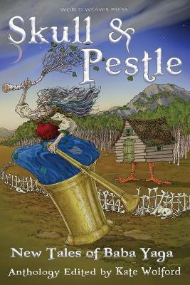 Skull and Pestle: New Tales of Baba Yaga by Kate Wolford