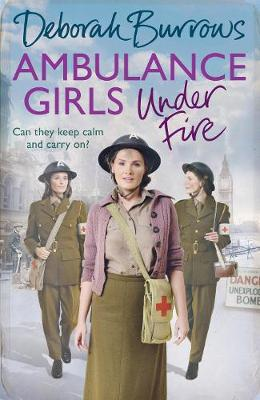 Ambulance Girls Under Fire by Deborah Burrows