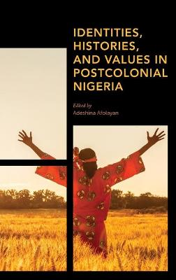 Identities, Histories and Values in Postcolonial Nigeria book
