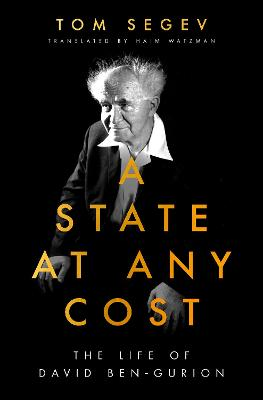 A State at Any Cost: The Life of David Ben-Gurion book